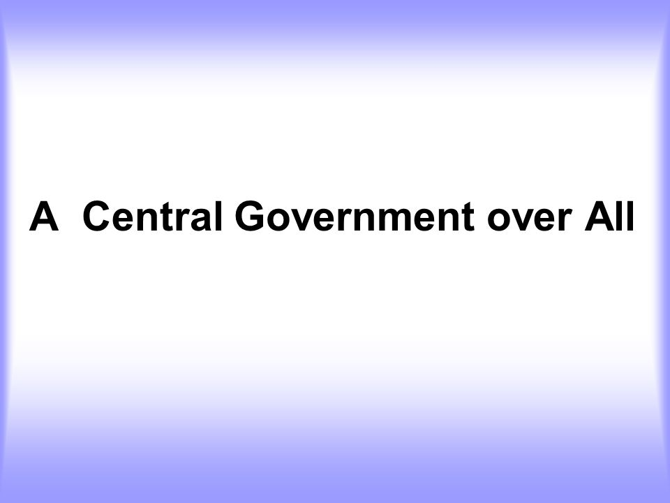 A Central Government over All