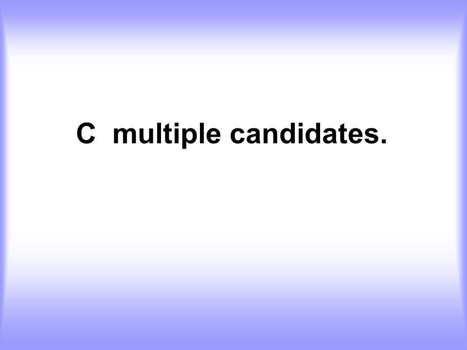 C multiple candidates.