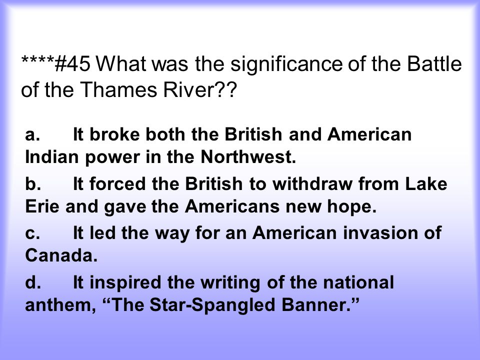 ****#45 What was the significance of the Battle of the Thames River