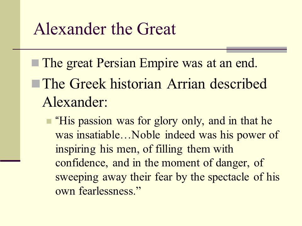 Alexander the Great The Greek historian Arrian described Alexander: