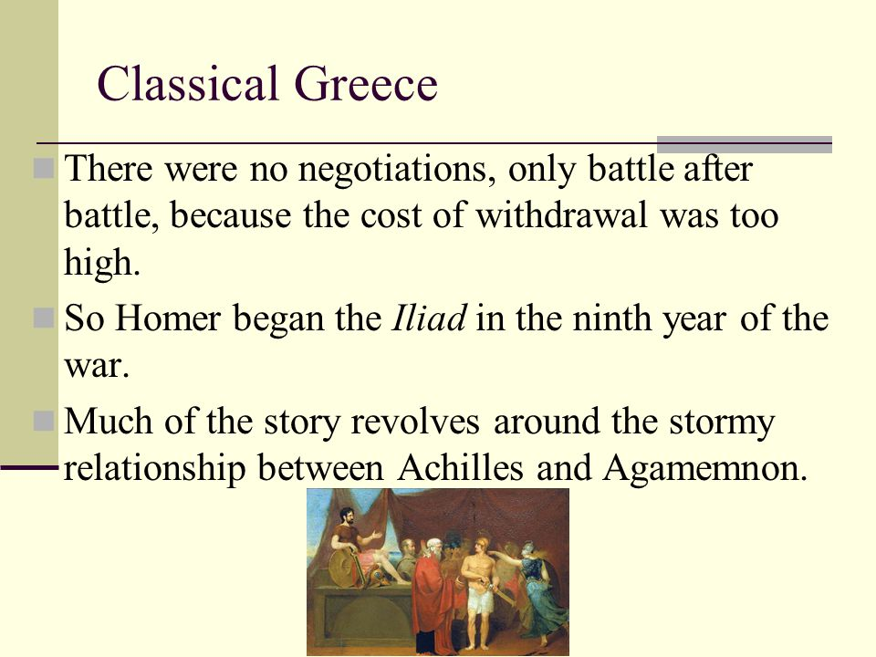 Classical Greece There were no negotiations, only battle after battle, because the cost of withdrawal was too high.