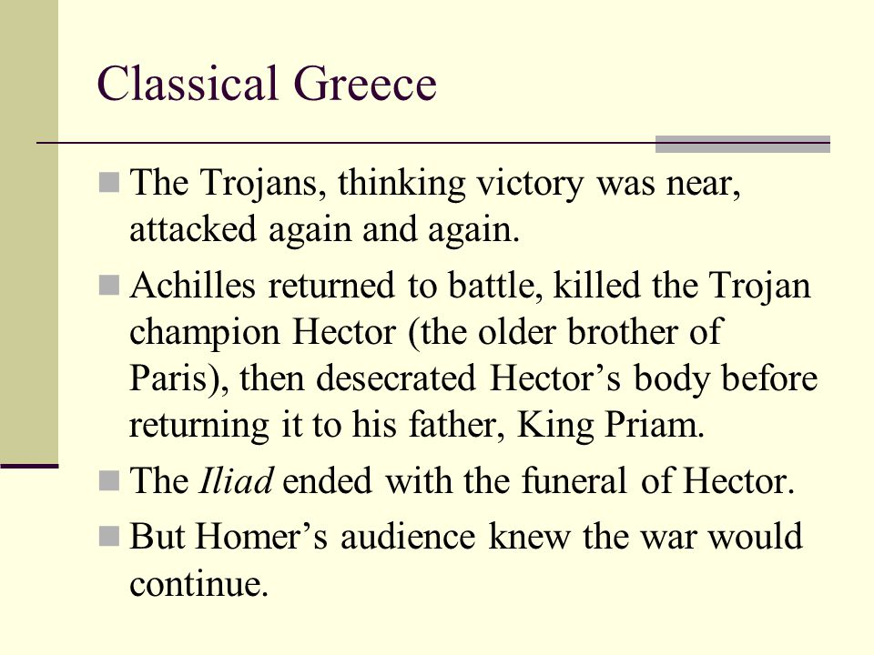 Classical Greece The Trojans, thinking victory was near, attacked again and again.