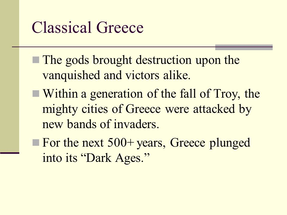 Classical Greece The gods brought destruction upon the vanquished and victors alike.