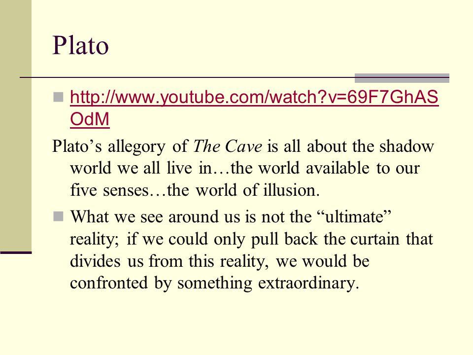 Plato http://www.youtube.com/watch v=69F7GhASOdM