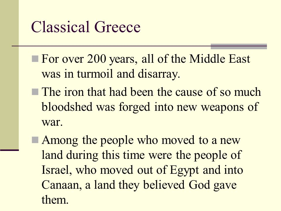 Classical Greece For over 200 years, all of the Middle East was in turmoil and disarray.
