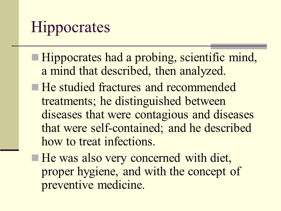 Hippocrates Hippocrates had a probing, scientific mind, a mind that described, then analyzed.