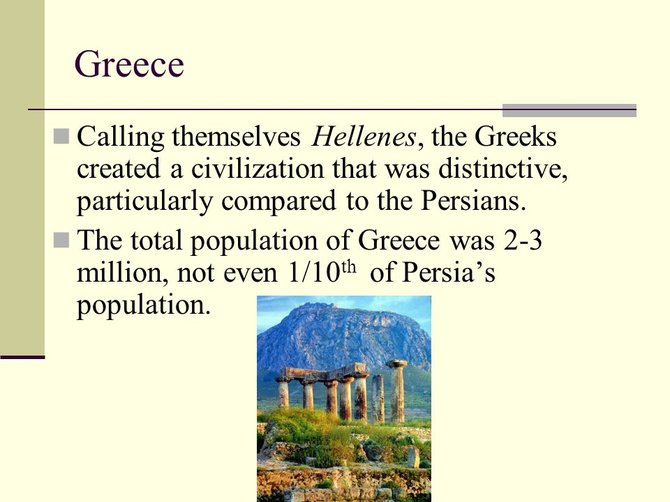 Greece Calling themselves Hellenes, the Greeks created a civilization that was distinctive, particularly compared to the Persians.