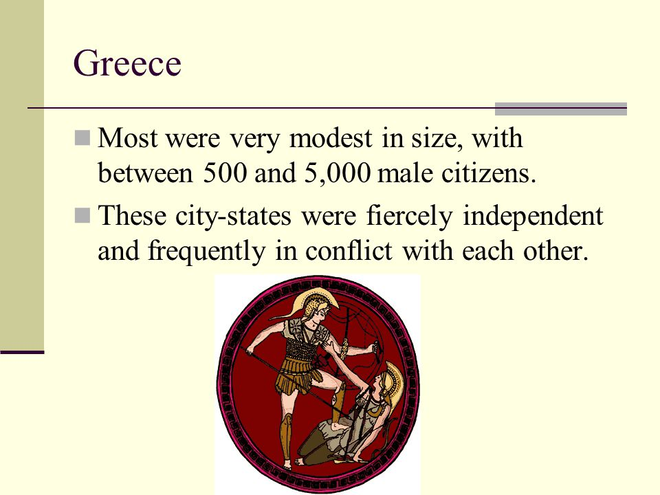 Greece Most were very modest in size, with between 500 and 5,000 male citizens.