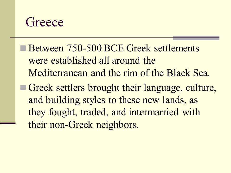 Greece Between 750-500 BCE Greek settlements were established all around the Mediterranean and the rim of the Black Sea.