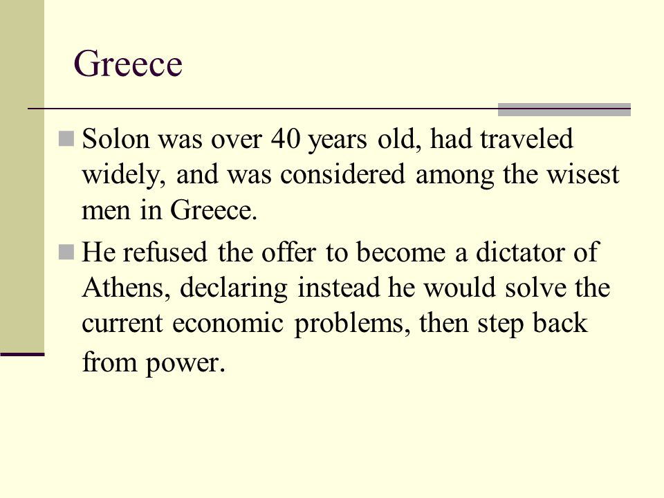 Greece Solon was over 40 years old, had traveled widely, and was considered among the wisest men in Greece.