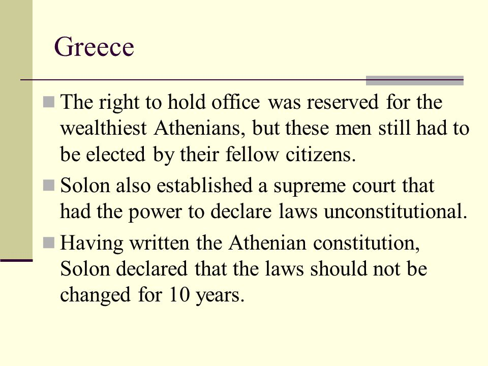 Greece The right to hold office was reserved for the wealthiest Athenians, but these men still had to be elected by their fellow citizens.