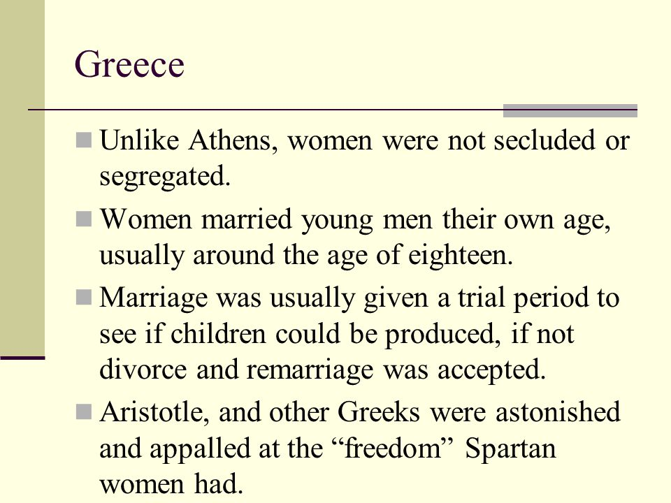 Greece Unlike Athens, women were not secluded or segregated.
