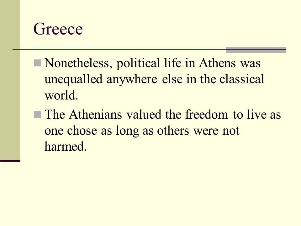 Greece Nonetheless, political life in Athens was unequalled anywhere else in the classical world.