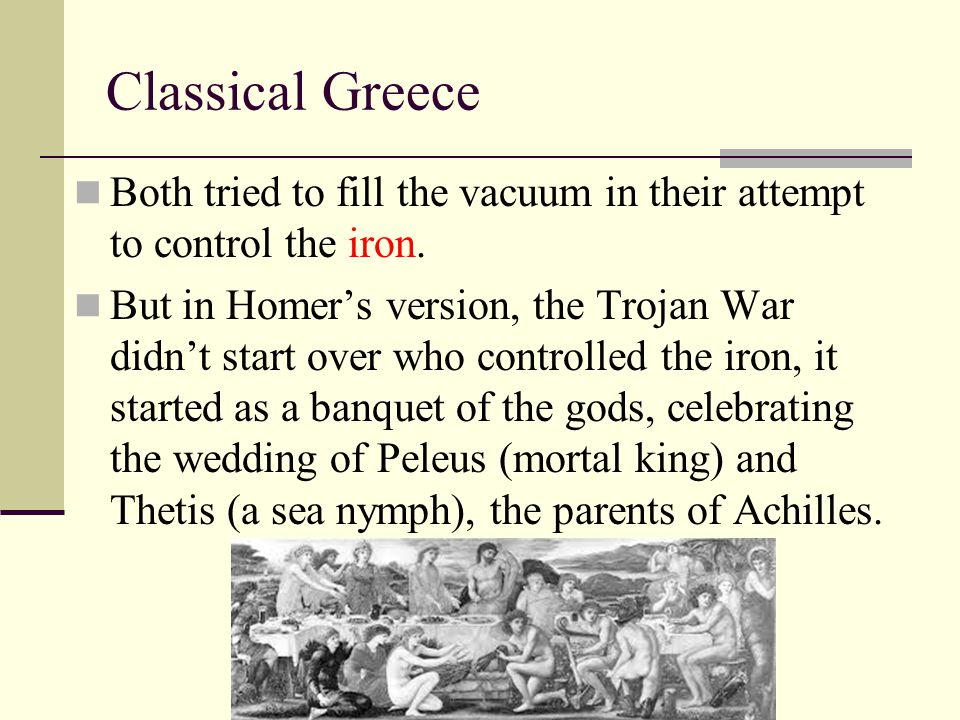 Classical Greece Both tried to fill the vacuum in their attempt to control the iron.