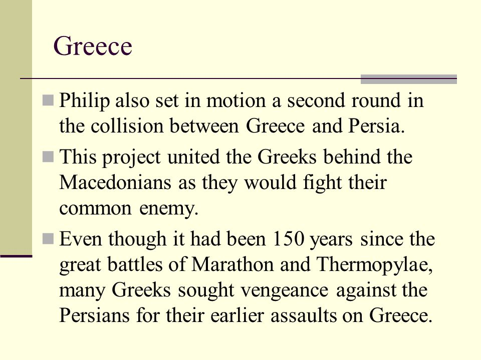 Greece Philip also set in motion a second round in the collision between Greece and Persia.