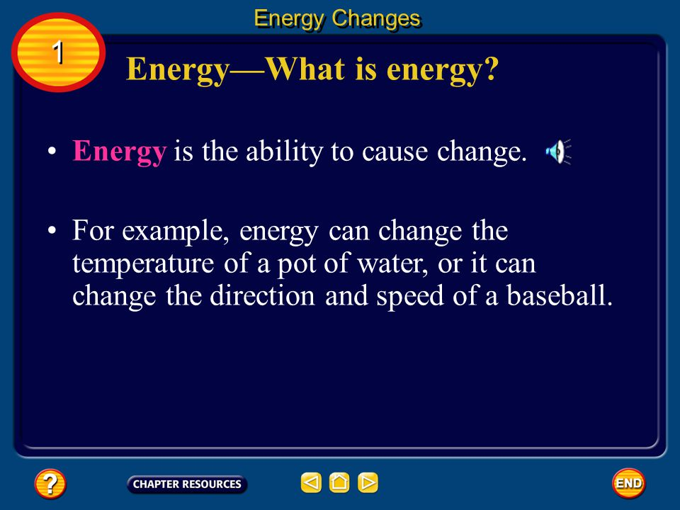 Energy—What is energy 1 Energy is the ability to cause change.