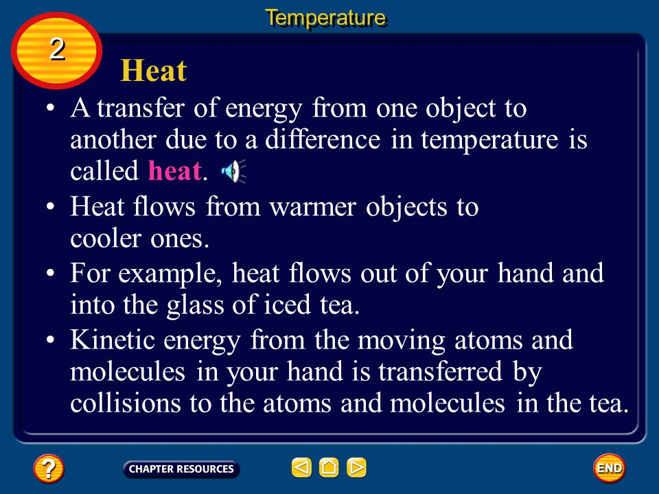 Temperature 2. Heat. A transfer of energy from one object to another due to a difference in temperature is called heat.