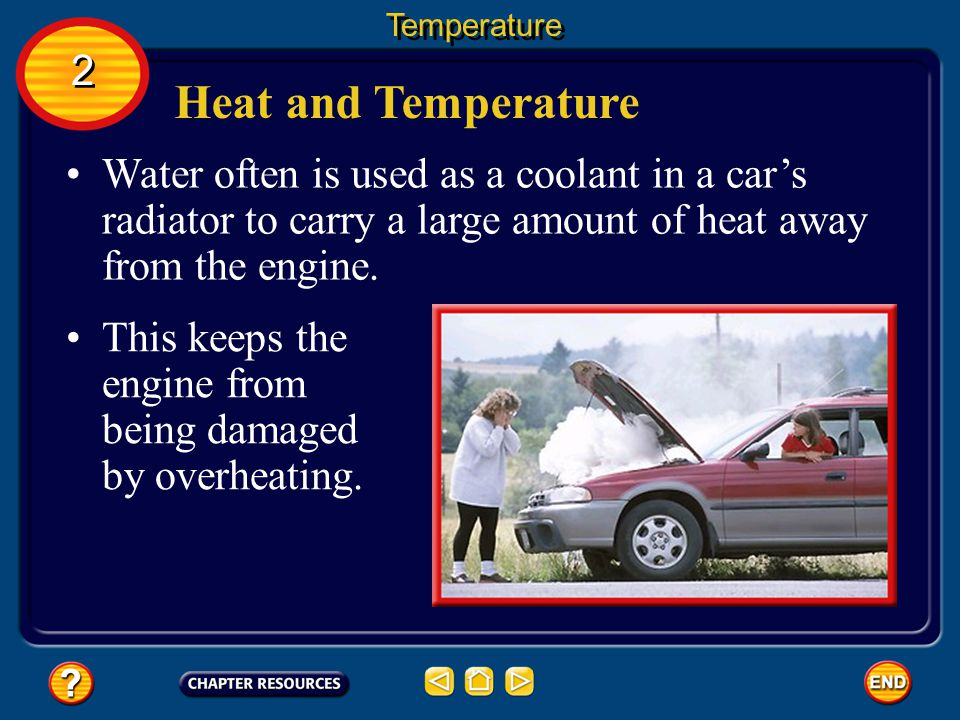 Temperature 2. Heat and Temperature. Water often is used as a coolant in a car's radiator to carry a large amount of heat away from the engine.