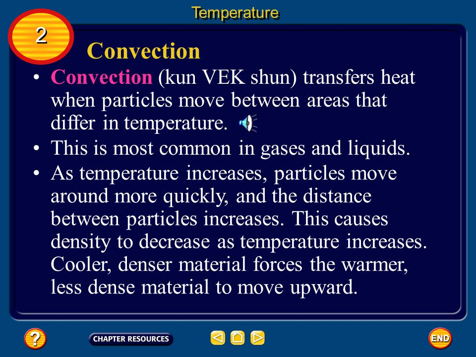 Temperature 2. Convection. Convection (kun VEK shun) transfers heat when particles move between areas that differ in temperature.