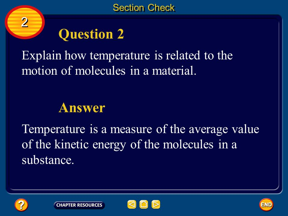 Section Check 2. Question 2. Explain how temperature is related to the motion of molecules in a material.