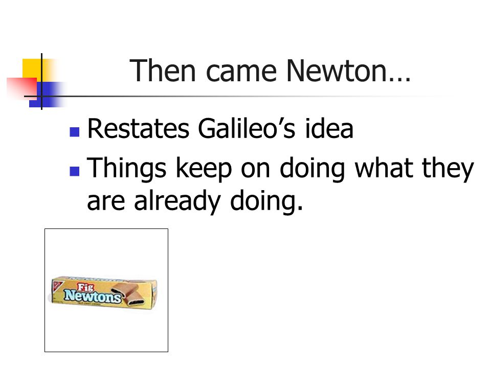 Then came Newton… Restates Galileo's idea