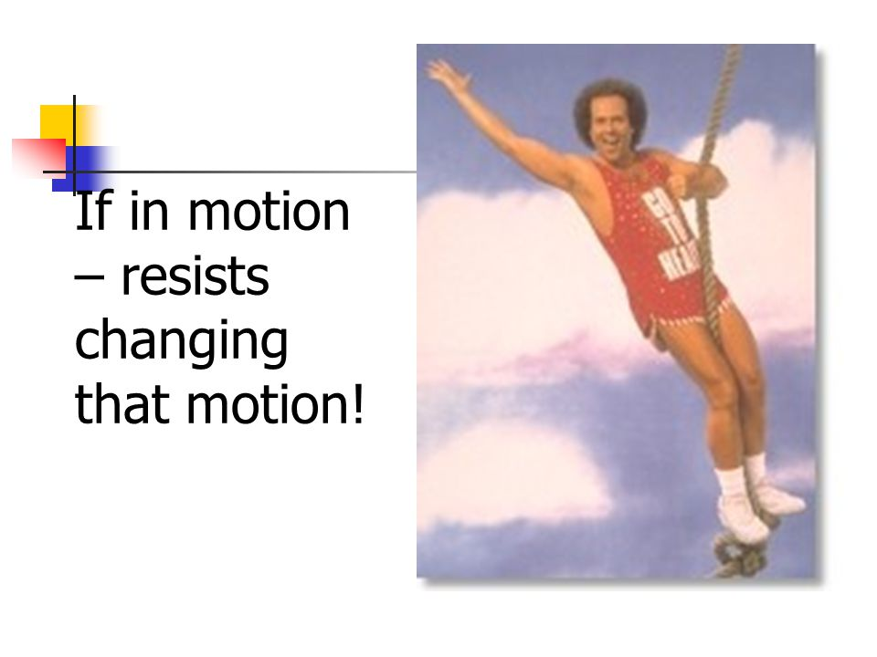 If in motion – resists changing that motion!