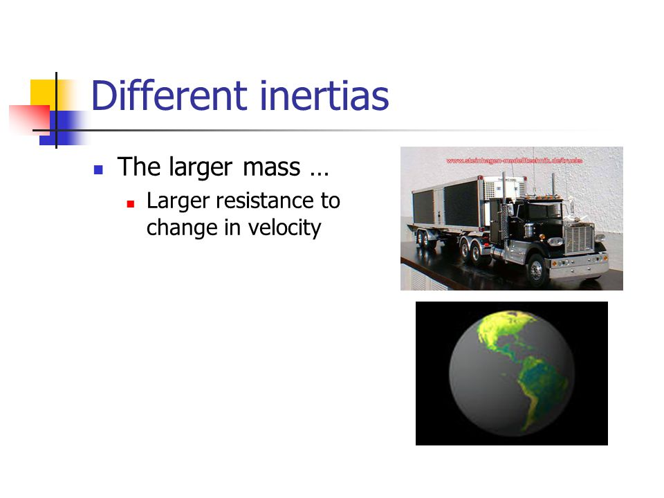 Different inertias The larger mass …