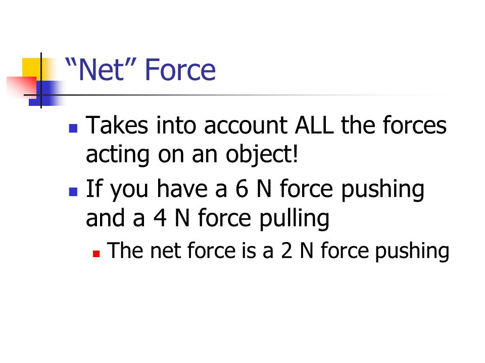 Net Force Takes into account ALL the forces acting on an object!