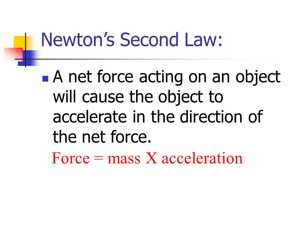 Newton's Second Law: A net force acting on an object will cause the object to accelerate in the direction of the net force.