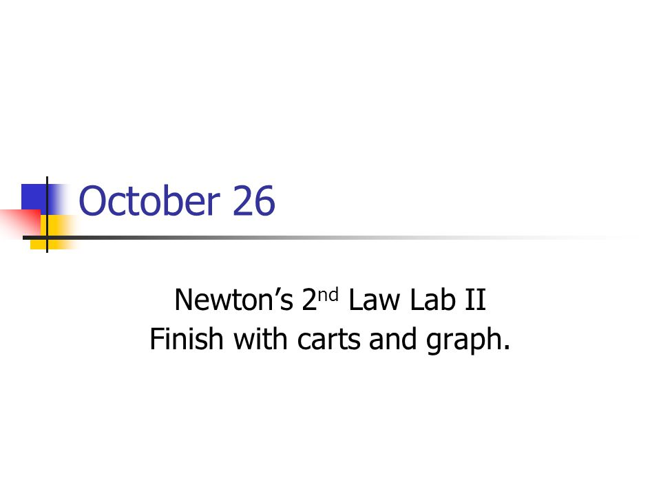 Newton's 2nd Law Lab II Finish with carts and graph.