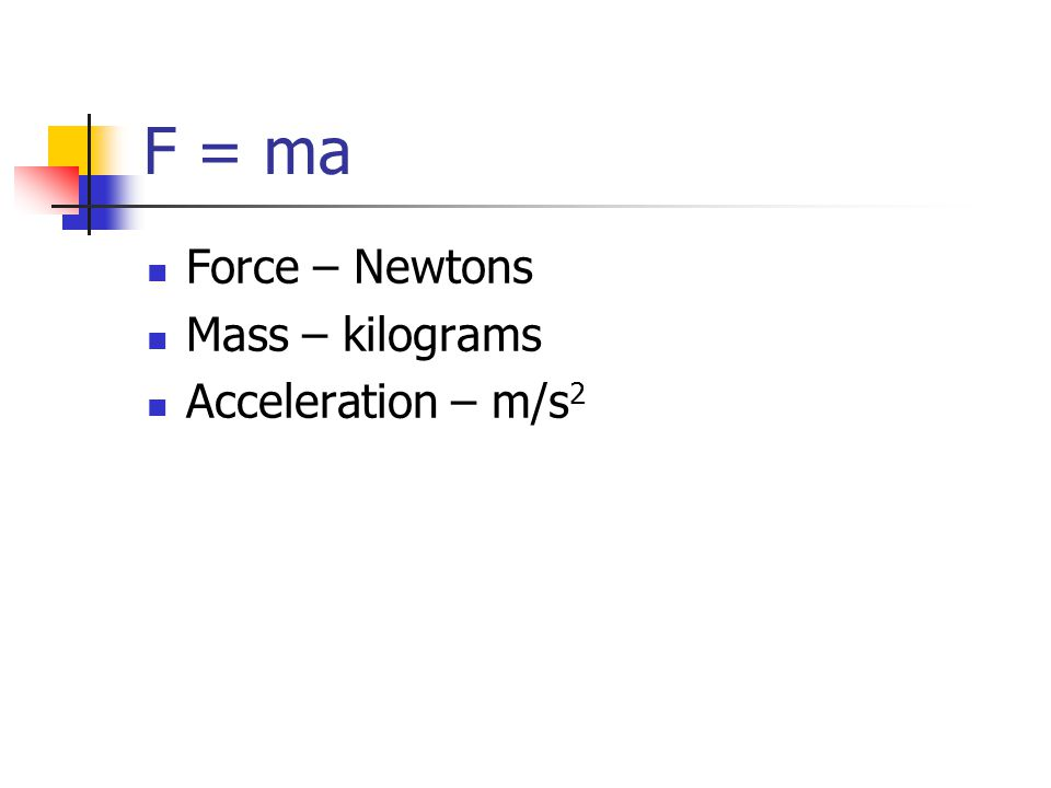 F = ma Force – Newtons Mass – kilograms Acceleration – m/s2