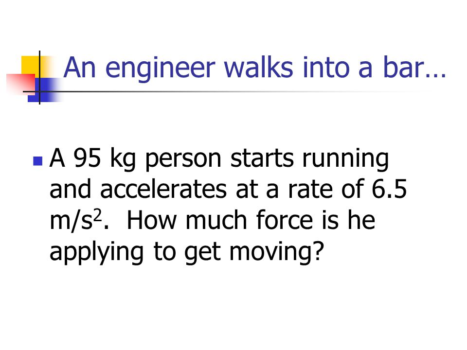 An engineer walks into a bar…