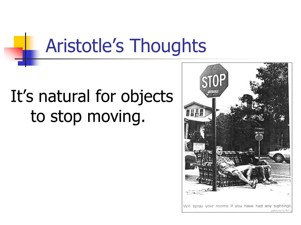 Aristotle's Thoughts It's natural for objects to stop moving.
