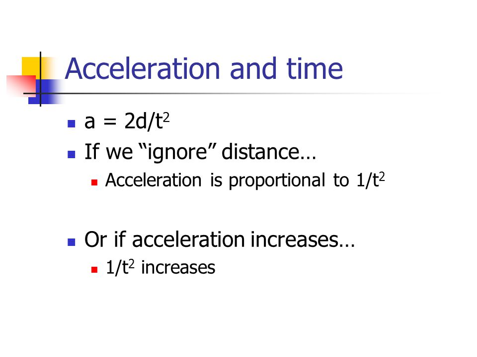 Acceleration and time a = 2d/t2 If we ignore distance…