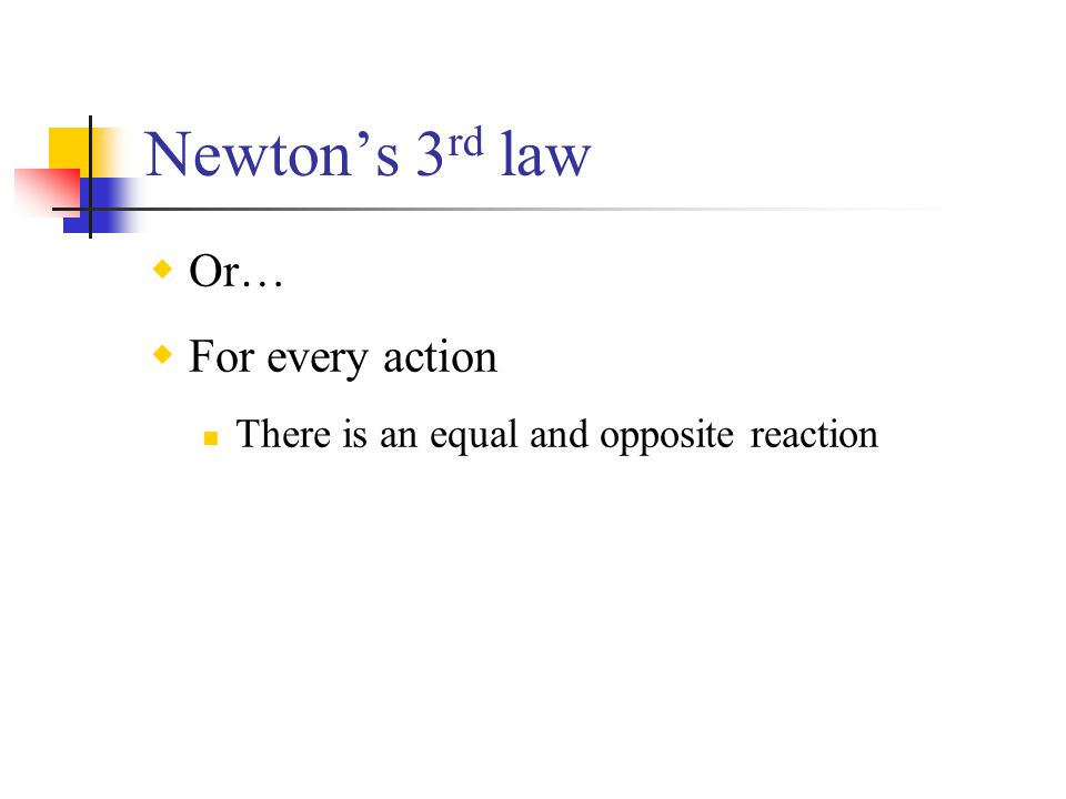 Newton's 3rd law Or… For every action