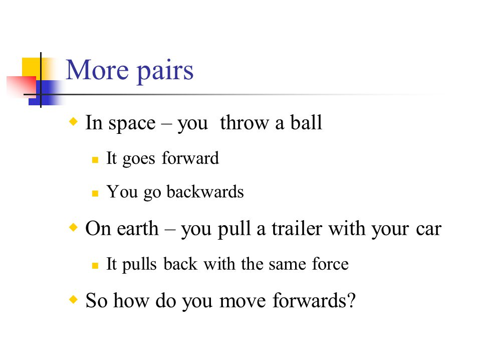 More pairs In space – you throw a ball
