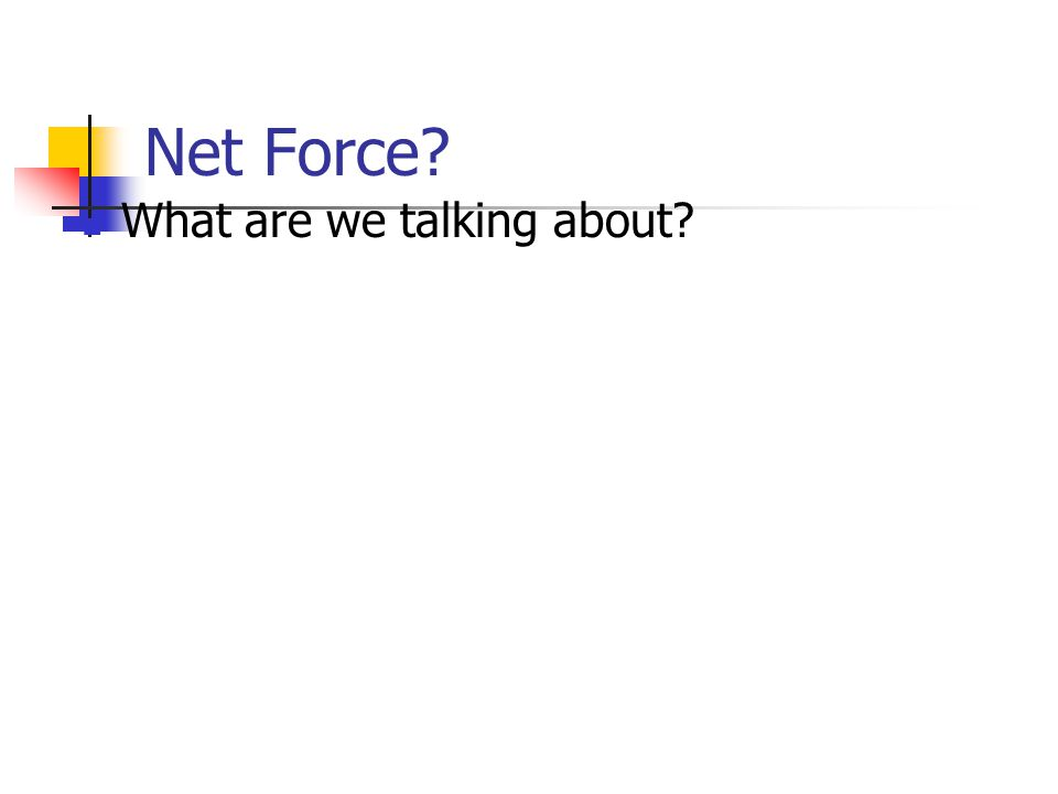 Net Force What are we talking about