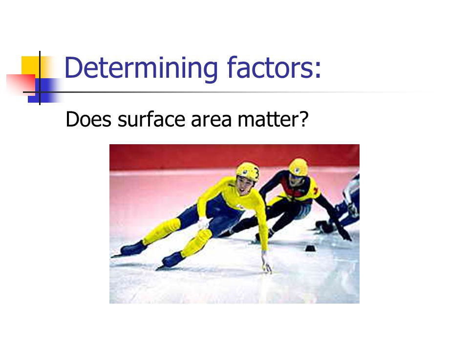 Determining factors: Does surface area matter