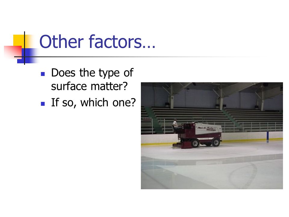 Other factors… Does the type of surface matter If so, which one