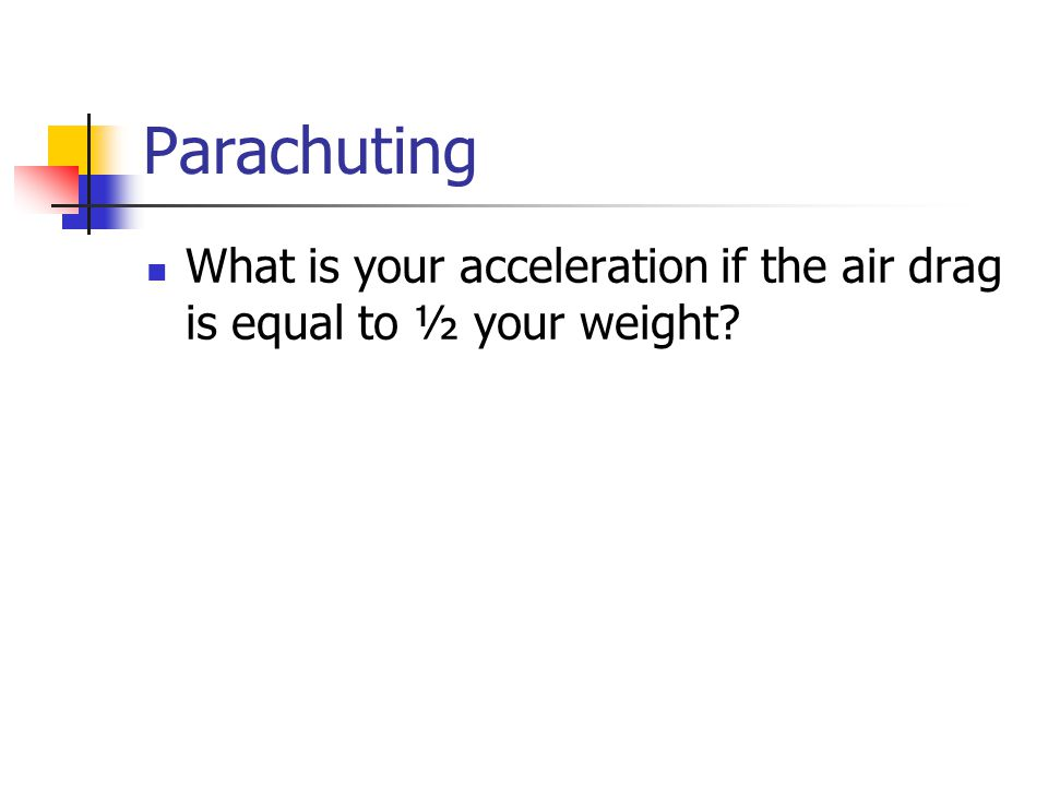 Parachuting What is your acceleration if the air drag is equal to ½ your weight