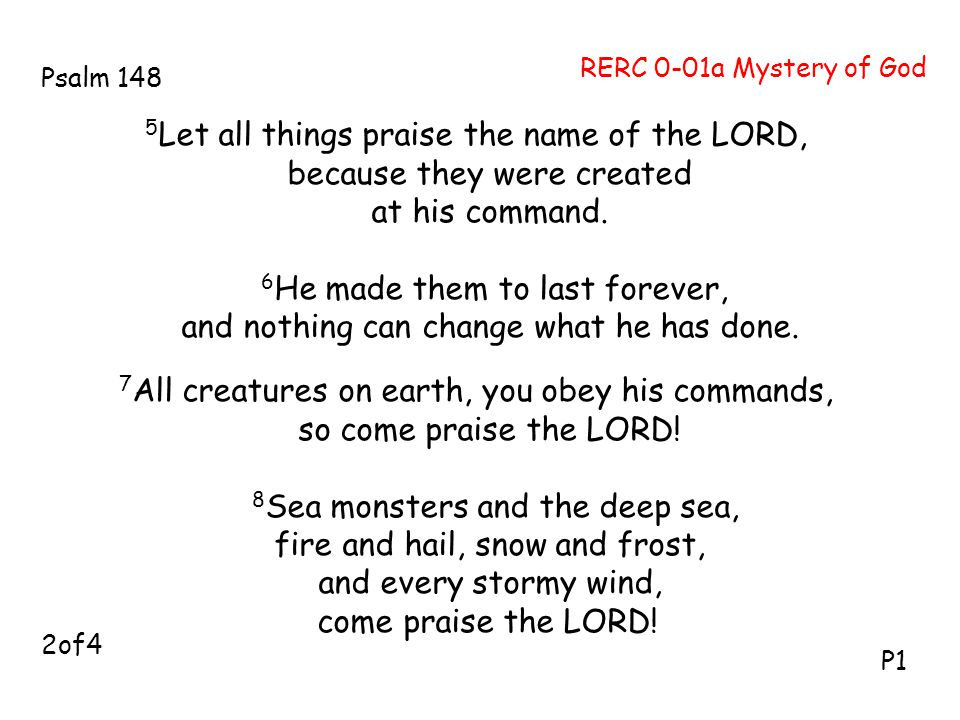 5Let all things praise the name of the LORD, because they were created