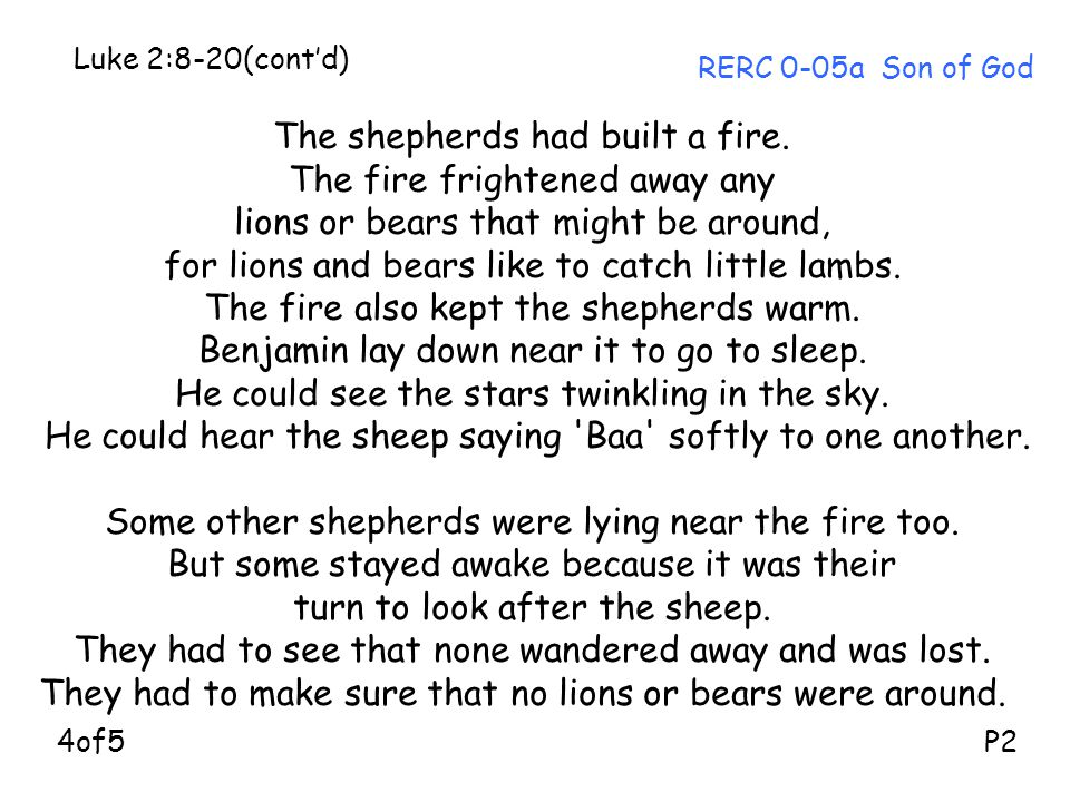 The shepherds had built a fire. The fire frightened away any