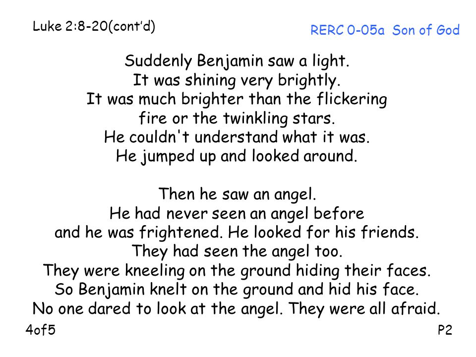 Suddenly Benjamin saw a light. It was shining very brightly.