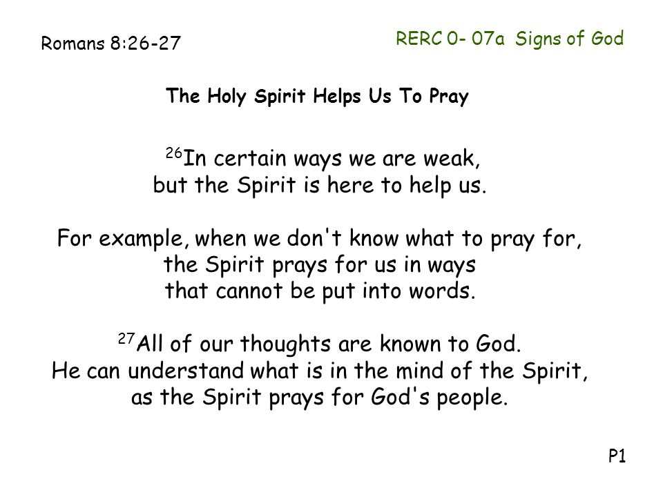26In certain ways we are weak, but the Spirit is here to help us.