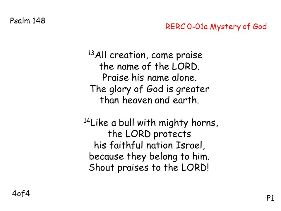 13All creation, come praise the name of the LORD.