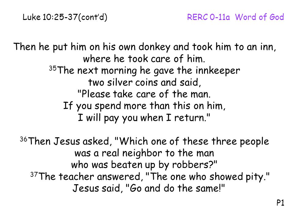 Then he put him on his own donkey and took him to an inn,