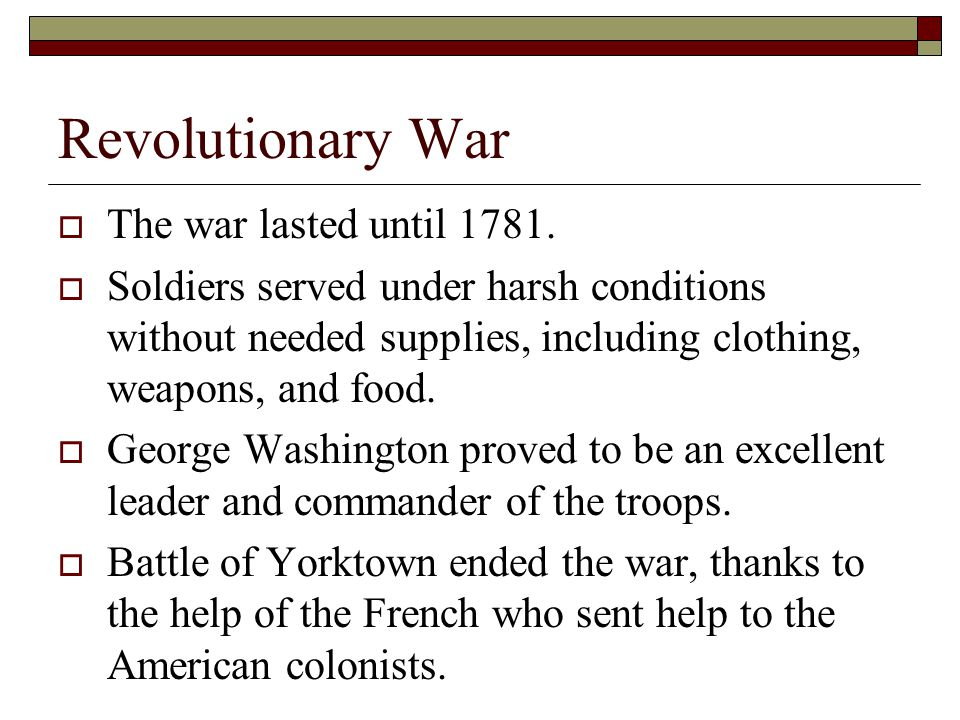 Revolutionary War The war lasted until 1781.