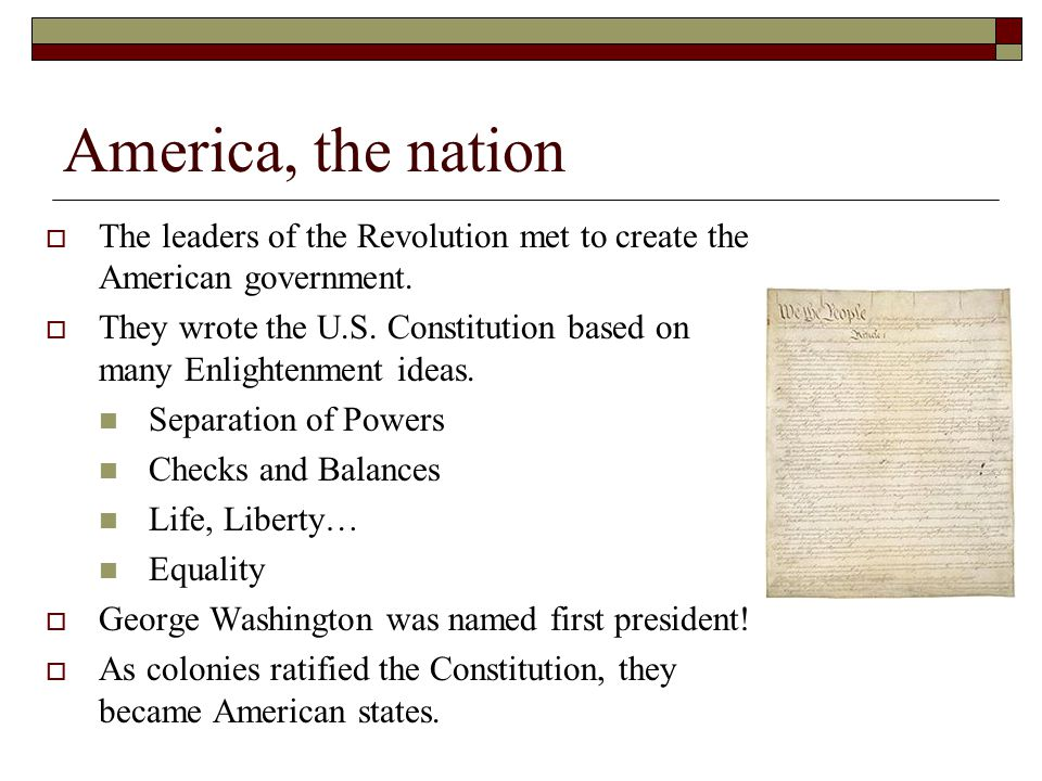 America, the nation The leaders of the Revolution met to create the American government.