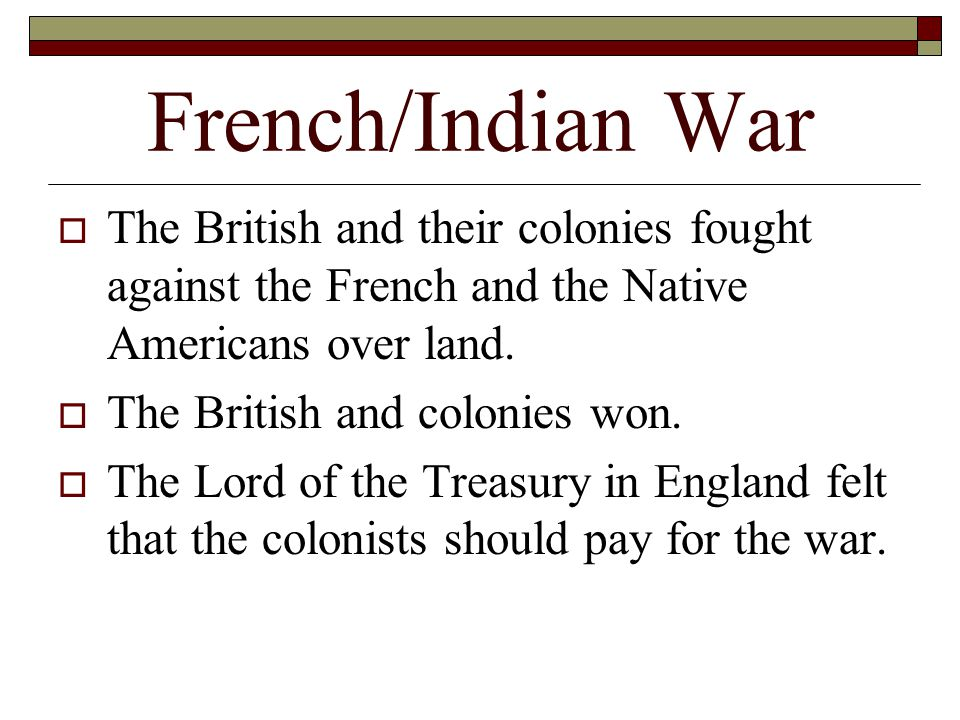 French/Indian War The British and their colonies fought against the French and the Native Americans over land.