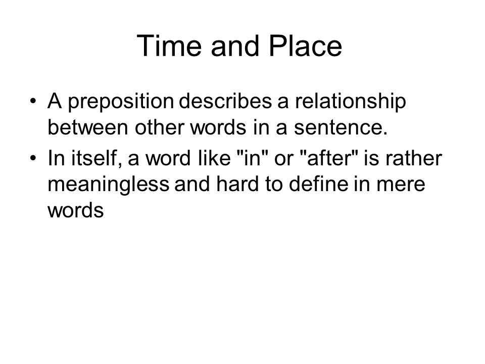 Time and Place A preposition describes a relationship between other words in a sentence.